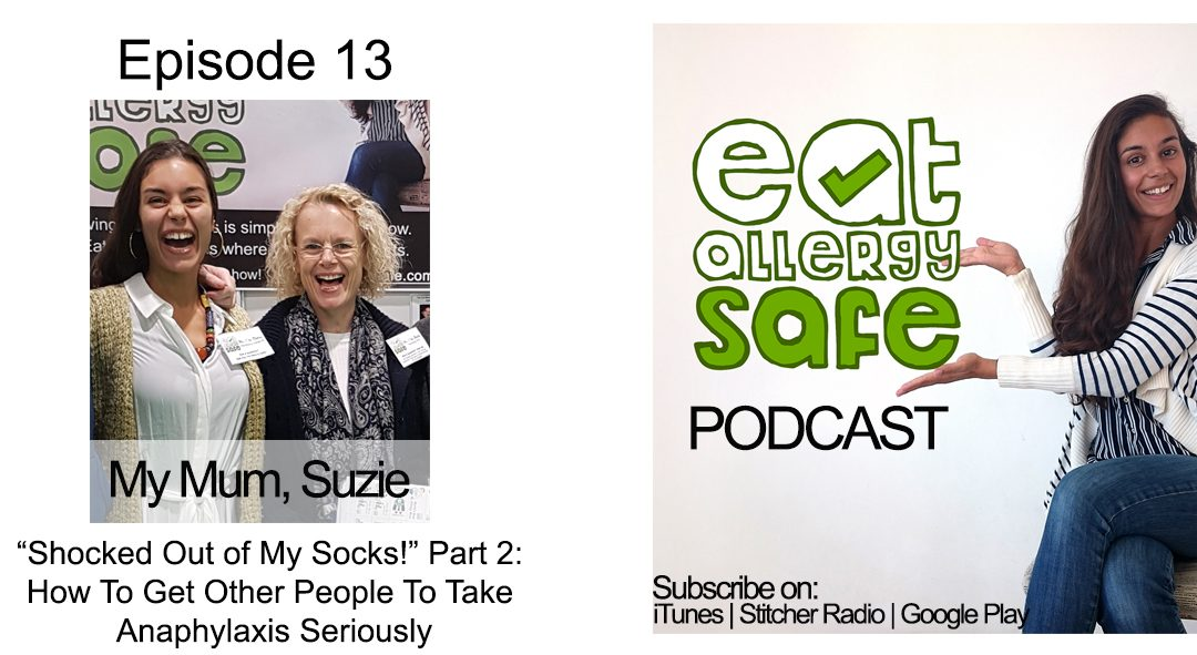 "Episode 13: ""Shocked Out Of My Socks!"" Part 2: My Mum's Experiences On How To Get Other People To Take Anaphylaxis Seriously"