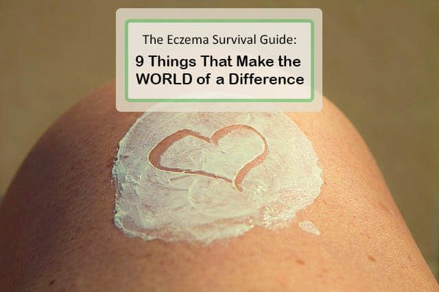 Eczema Survival Guide: 9 Things That Make the WORLD of a Difference